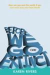 Before We Go Extinct - Karen Rivers