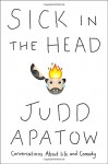 Sick in the Head: Conversations About Life and Comedy - Judd Apatow