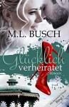 Die Glücklich-Trilogie: Glücklich verheiratet - M.L. Busch