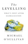 The Levelling: What's Next After Globalization - Michael O'Sullivan