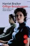 Giftige Beziehungen: Wenn andere uns krank machen - Harriet Braiker, Susanne Aeckerle