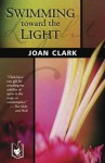 Swimming Toward the Light - Joan Clark