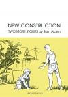 New Construction: Two More Stories by Sam Alden (2015-11-24) - Sam Alden;