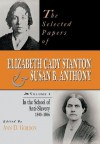 The Selected Papers of Elizabeth Cady Stanton and Susan B. Anthony: In the School of Anti-Slavery, 1840-1866 - Ann D. Gordon, Susan B. Anthony