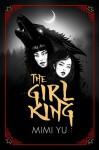 The Girl King (The Girl King #1) - Mimi Yu