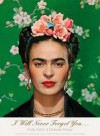 I Will Never Forget You...: Frida Kahlo to Nicholas Muray; Unpublished Photographs and Letters - Salomon Grimberg, Frida Kahlo