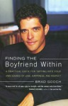 Finding the Boyfriend Within: A Practical Guide for Tapping into your own Scource of Love, Happiness, and Respect - Brad Gooch