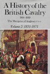 A History of the British Cavalry, 1816 to 1919, Vol. 2: 1851-1871 - Henry Paget, 7th Marquess of Anglesey