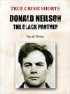 Donald Neilson: The Black Panther (True Crime Shorts Book 14) - David White