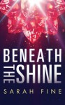 Beneath the Shine - Sarah Fine