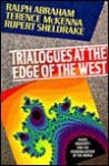 Trialogues at the Edge of the West: Chaos, Creativity, and the Resacralization of the World - Ralph H. Abraham, Terence McKenna, Rupert Sheldrake