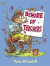 Beware Of Teachers (Picture Puffin) - Tony Blundell