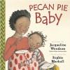 Pecan Pie Baby - Jacqueline Woodson, Sophie Blackall