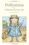 Pollyanna and Pollyanna Grows Up (Wordsworth Classics) - Eleanor H. Porter