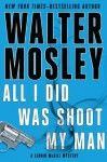 All I Did Was Shoot My Man (Leonid Mcgill Mysteries) - Walter Mosley