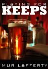 Playing for Keeps - Mur Lafferty