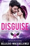 Disguise: A Contemporary Romance (Billionaire Rock Star Romance Book 1) - Bella Love-Wins, Bella Wild