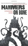 Hammers on Bone (Persons Non Grata) - Cassandra Khaw