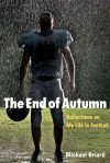 The End of Autumn: Reflections on My Life in Football - Michael Oriard