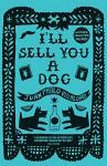 I'll Sell You A Dog - Juan Pablo Villalobos