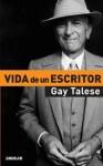 VIDA DE UN ESCRITOR - Gay Talese
