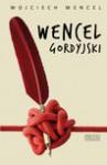 Wencel gordyjski. Wybór felietonów - Wojciech Wencel
