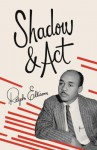 Shadow and Act - Ralph Ellison