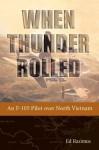 When Thunder Rolled: An F-105 Pilot over North Vietnam by Ed Rasimus (2014-11-11) - Ed Rasimus