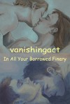In All Your Borrowed Finery - vanishingact
