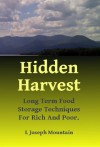 Hidden Harvest: Long Term Food Storage Food Storage for Rich and Poor. - L. Joseph Mountain