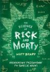 The Science of Rick and Morty. Nienaukowy przewodnik po świecie nauki - Matt Brady