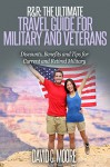 R&R: The Ultimate Travel Guide for Military and Veterans: Discounts, Benefits and Tips for Current and Retired Military - David Moore, Sharon Honeycutt