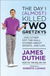 The Day I (Almost) Killed Two Gretzkys?: And Other Off-the-Wall Stories About Sports...and Life - James Duthie, Roberto Luongo