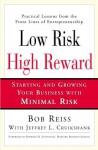 Low Risk, High Reward: Starting and Growing a Business with Minimal Risk - Robert Reiss, Jeffrey L. Cruikshank