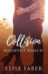 Collision at Roosevelt Ranch (Roosevelt Ranch #3) - Elise Faber