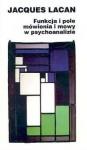 Funkcja i pole mówienia w psychoanalizie. Referat wygłoszony na kongresie rzymskim 26-27 września 1953 w Istituto di psicologia della università di Roma - Jacques Lacan