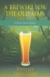 A Brewski For The Old Man (Sherri Travis Mysteries, #3) - Phyllis Smallman