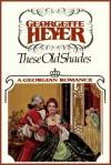 These Old Shades: A Georgian Romance - Wanda McCaddon, Georgette Heyer