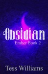 Obsidian (Ember Series book 2) - Tess Williams
