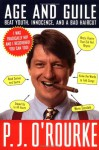 Age and Guile Beat Youth, Innocence, and a Bad Haircut - P.J. O'Rourke