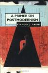 A Primer on Postmodernism - Stanley J. Grenz
