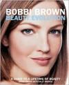 Bobbi Brown Beauty Evolution : A Guide to a Lifetime of Beauty - Bobbi Brown