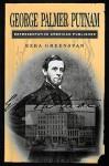 George Palmer Putnam: Representative American Publisher - Ezra Greenspan