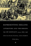 Representing Ireland: Literature and the Origins of Conflict, 1534 1660 - Brendan Bradshaw, Andrew Hadfield, Willy Maley