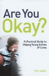 Are You Okay?: A Practice Guide to Helping Young Victims of Crime - Pete Wallis