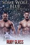 Some Wolf Blue: MMF Werewolf/BBW Menage Romance - Ruby Glass