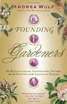 Founding Gardeners: The Revolutionary Generation, Nature, and the Shaping of the American Nation (Vintage) - Andrea Wulf