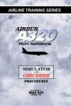 Airbus A320 Pilot Handbook: Simulator and Checkride Techniques (Airline Training Series) - Mike Ray
