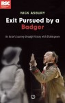 Exit Pursued by a Badger: An Actor's Journey Through History with Shakespeare - Nick Asbury