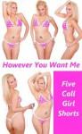 However You Want Me: Five Hardcore Sex Call Girl Erotica Shorts - Maggie Fremont, Fran Diaz, Hope Parsons, April Styles, June Stevens